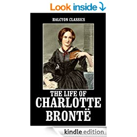 The Life of Charlotte Bront� by Elizabeth Gaskell (Halcyon Classics)