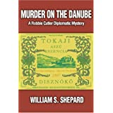 Murder On The Danube: A Robbie Cutler Diplomatic Mystery ~ William S. Shepard