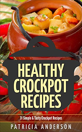 Healthy Crockpot Recipes:31 Simple & Tasty Crock pot Recipes: ( The 31 Healthy Recipes Series) (Anderson Pots compare prices)