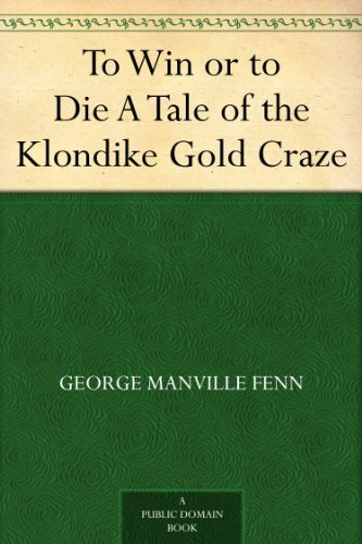 to-win-or-to-die-a-tale-of-the-klondike-gold-craze