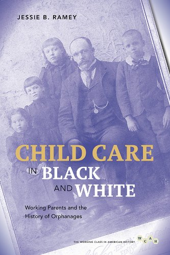 Child Care in Black and White: Working Parents and the History of Orphanages (Working Class in American History)