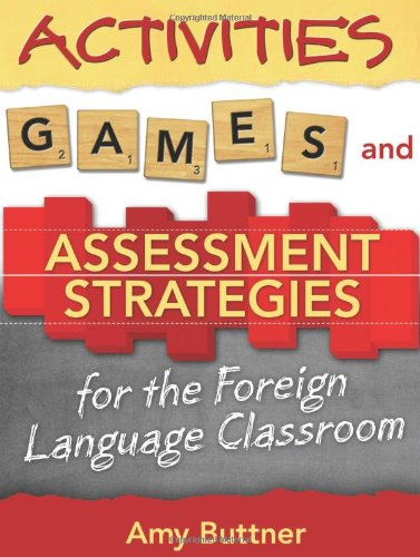 Activities, Games, and Assessment Strategies for the Foreign Language Classroom