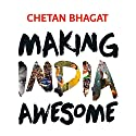 Making India Awesome: New Essays and Columns Audiobook by Chetan Bhagat Narrated by Sartaj Garwal