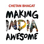 Making India Awesome: New Essays and Columns | Chetan Bhagat