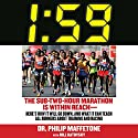 1:59: The Sub-Two-Hour Marathon Is Within Reach - Here's How It Will Go Down, and What It Can Teach All Runners About Training and Racing (       UNABRIDGED) by Philip Maffetone, Bill Katovsky Narrated by LJ Ganser