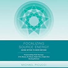 Focalizing Source Energy: Going Within to Move Beyond | Livre audio Auteur(s) : Michael Picucci Narrateur(s) : Michael Picucci