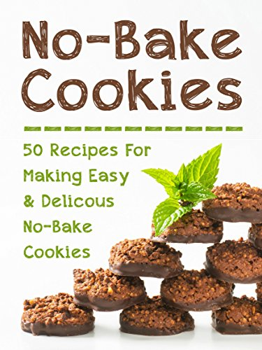 No-Bake Cookies: Top 50 Most Delicious No-Bake Cookie Recipes [A Cookie Cookbook] (Recipe Top 50s Book 128) by Julie Hatfield