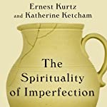 The Spirituality of Imperfection: Storytelling and the Search for Meaning   Katherine Ketcham,Ernest Kurtz