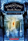 City of the Dead (The Haunting of Derek Stone, Book 1) (0545034299) by Abbott, Tony