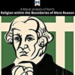 A Macat Analysis of Immanuel Kant's Religion Within the Boundaries of Mere Reason | Alex Englander,Ian Jackson