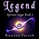 Legend: Spirian Saga, Book 3 (       UNABRIDGED) by Rowena Portch Narrated by Molly Elston