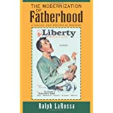 The Modernization of Fatherhood: A Social and Political Historyby Ralph LaRossa