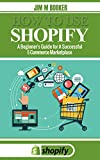img - for How To Use Shopify: A Beginner's Guide for A Successful E-Commerce Marketplace book / textbook / text book