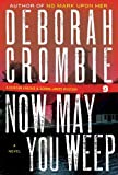 Now May You Weep (Duncan Kincaid / Gemma James) by Deborah Crombie