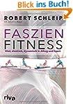 Faszien-Fitness: Vital, elastisch, dy...