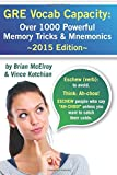 GRE Vocab Capacity: 2015 Edition - Over 1,000 Powerful Memory Tricks and Mnemonics