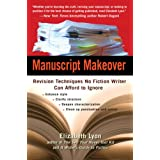 Manuscript Makeover: Revision Techniques No Fiction Writer Can Afford to Ignore ~ Elizabeth Lyon