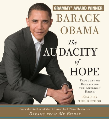 Barack Obama: The Audacity of Hope: Thoughts on Reclaiming the American Dream (audio)