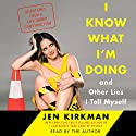 I Know What I'm Doing - and Other Lies I Tell Myself: Dispatches from a Life Under Construction Hörbuch von Jen Kirkman Gesprochen von: Jen Kirkman
