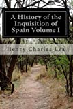 img - for A History of the Inquisition of Spain Volume I book / textbook / text book
