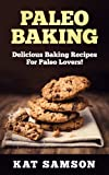 Paleo Baking: Delicious Baking Recipes For The Paleo Lover! (Cookies, Muffin/ Cupcakes, Pies, Cakes, Bagel/ Pretzel/ Tortillas)