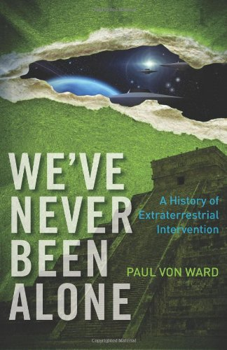 We've Never Been Alone: A History of Extraterrestrial Intervention: Paul Von Ward: 9781571746665: Amazon.com: Books