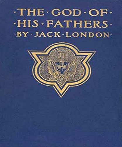 Jack London - The God of his Fathers & Other Stories (Illustrated)