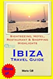 Ibiza Travel Guide: Sightseeing, Hotel, Restaurant & Shopping Highlights