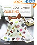 Modern Log Cabin Quilting: 25 Simple...