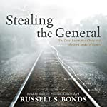 Stealing the General: The Great Locomotive Chase and the First Medal of Honor | Russell S. Bonds