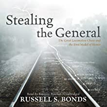 Stealing the General: The Great Locomotive Chase and the First Medal of Honor (       UNABRIDGED) by Russell S. Bonds Narrated by Bronson Pinchot