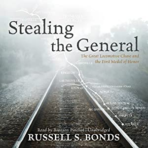 Stealing the General: The Great Locomotive Chase and the First Medal of Honor | [Russell S. Bonds]