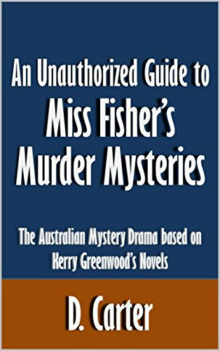 D. Carter - An Unauthorized Guide to Miss Fisher's Murder Mysteries: The Australian Mystery Drama based on Kerry Greenwood's Novels [Article] (English Edition)