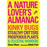 Nature Lover's Almanac, A: Kinky Bugs, Stealthy Critters, Prosperous Plants &amp; Celestial Wonders