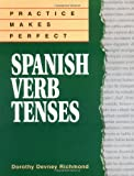 Practice Makes Perfect Spanish Verb Tenses (Practice Makes Perfect Series) Dorothy Richmond