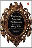 Explaining America: The Federalist (0140298398) by Wills, Garry