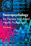 Neuropsychology for Nurses and Allied Health Professionals, 1e (044310106X) by Green, Chris