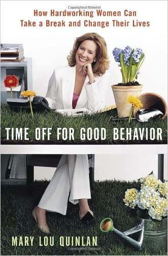 Time Off for Good Behavior: How Hardworking Women Can Take a Break and Change Their Lives