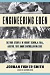 Engineering Eden: The True Story of a...