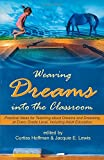 Weaving Dreams Into the Classroom: Practical Ideas for Teaching about Dreams and Dreaming at Every Grade Level, Including Adult Education