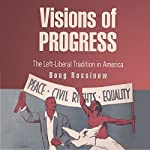 Visions of Progress: The Left-Liberal Tradition in America (Politics and Culture in Modern America) | Doug Rossinow