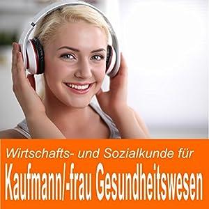 Wirtschafts- und Sozialkunde für Kaufmann / Kauffrau im Gesundheitswesen Hörbuch