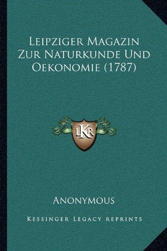 Leipziger Magazin Zur Naturkunde Und Oekonomie (1787)
