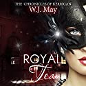 Royal Tea: The Chronicles of Kerrigan Book 4 (       UNABRIDGED) by W. J. May Narrated by Sarah Ann Masse
