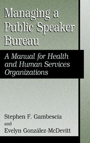 Managing A Public Speaker Bureau: A Manual For Health And Human Services Organizations (Falk Symposium) 2004 Edition By Gambescia, Stephen F., Gonzalez, Evelyn Published By Springer (2004) Hardcover