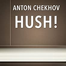 Hush! (Annotated) (       UNABRIDGED) by Anton Checkhov Narrated by Anastasia Bertollo