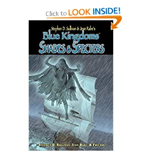 Blue Kingdoms: Shades and Specters by Stephen D. Sullivan, Jean Rabe and Paul Genesse