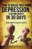 img - for How to Break Free from Depression, Fear, & Anxiety in 30 Days: Using Ancient Biblical Secrets book / textbook / text book