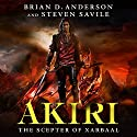 Akiri: The Scepter of Xarbaal Audiobook by Brian D. Anderson, Steven Savile Narrated by Jonathan Davis