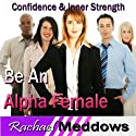 Alpha Female Hypnosis: Confidence & Inner Strength, Guided Meditation, Binaural Beats, Positive Affirmations  by Rachael Meddows Narrated by Rachael Meddows